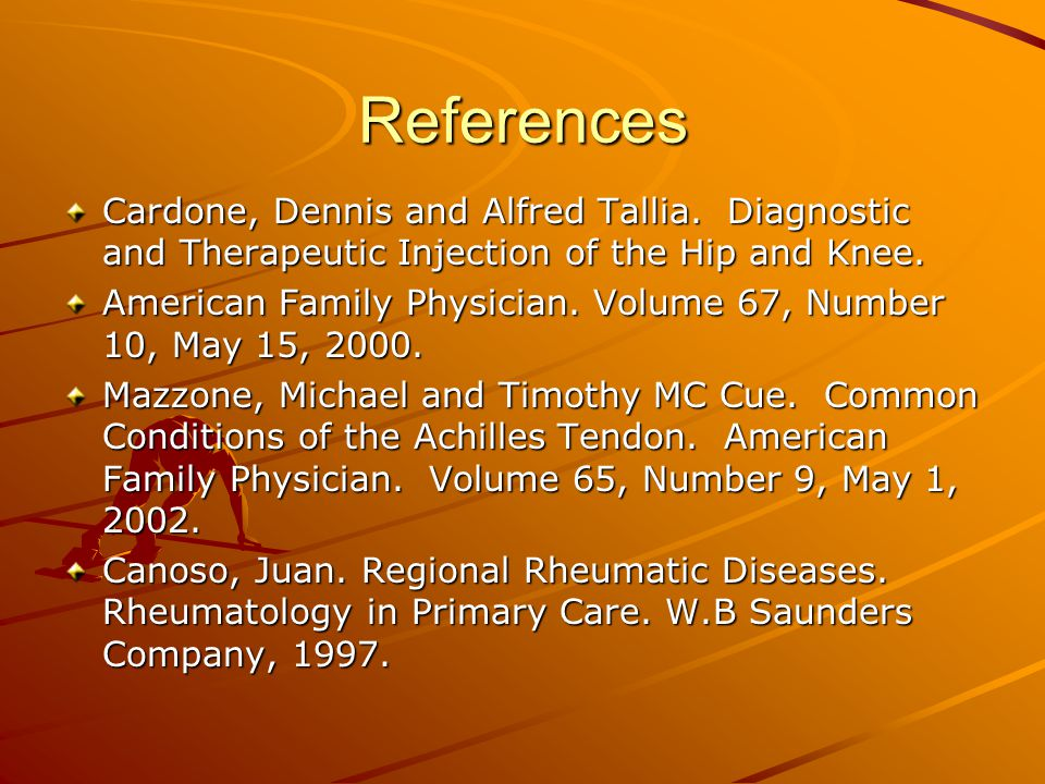 References Cardone, Dennis and Alfred Tallia. Diagnostic and Therapeutic Injection of the Hip and Knee. American Family Physician. Volume 67, Number 1