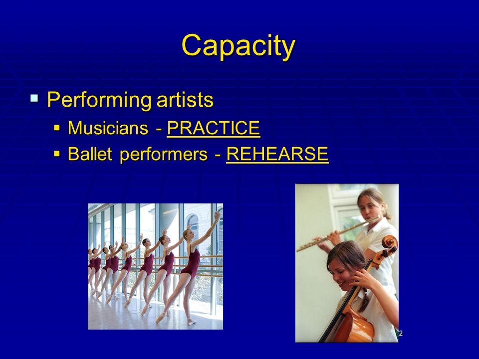 22 Capacity  Performing artists  Musicians - PRACTICE  Ballet performers - REHEARSE