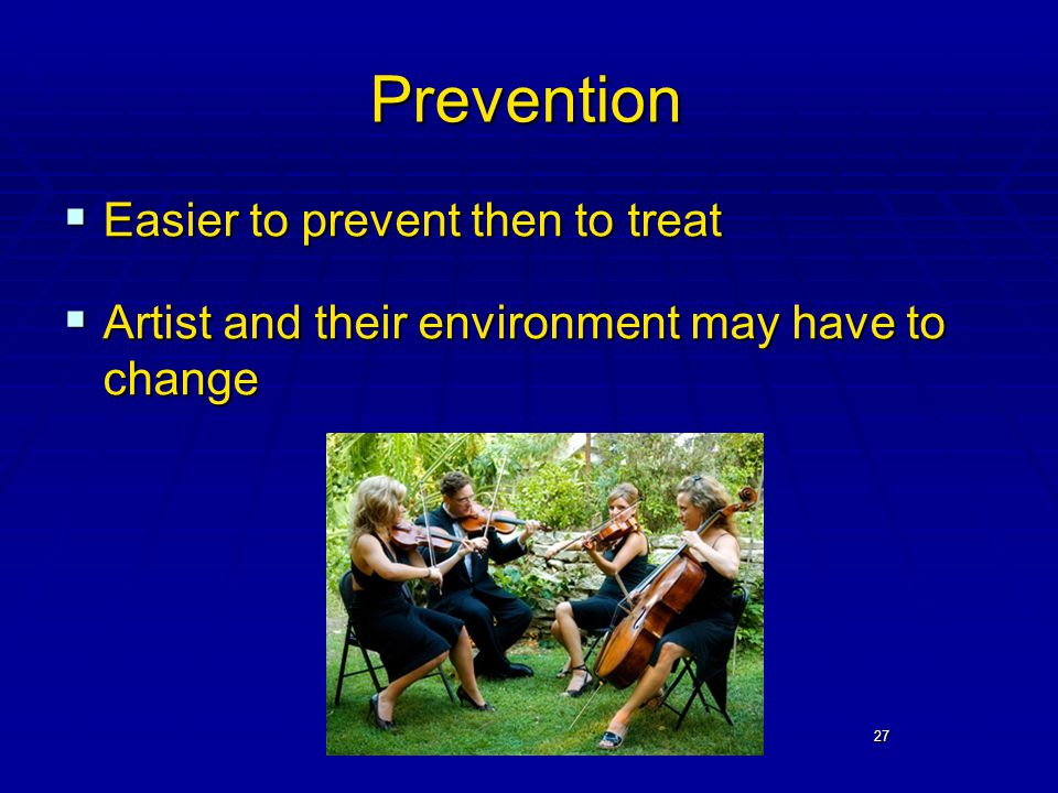 27 Prevention  Easier to prevent then to treat  Artist and their environment may have to change