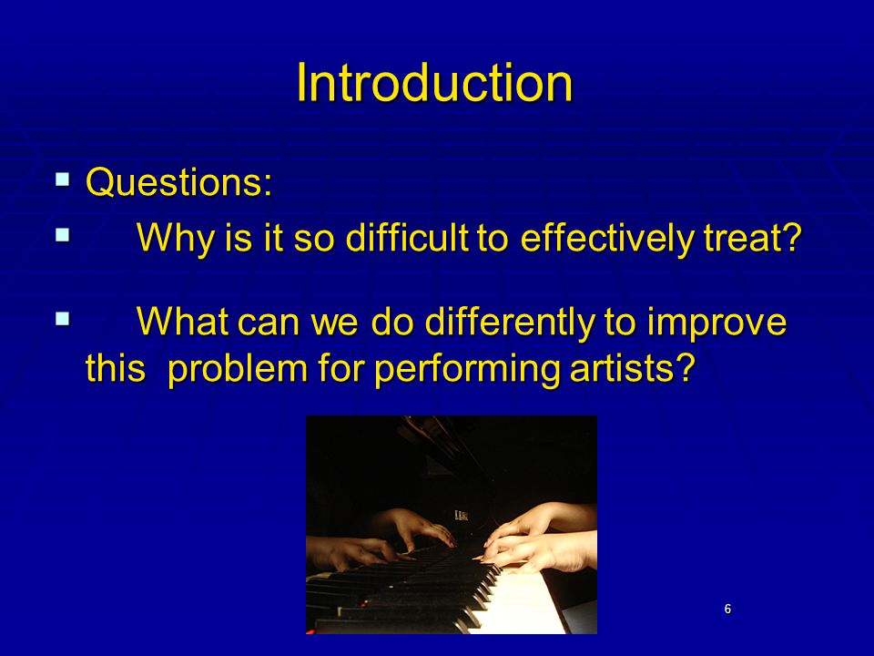 6 Introduction  Questions:  Why is it so difficult to effectively treat.