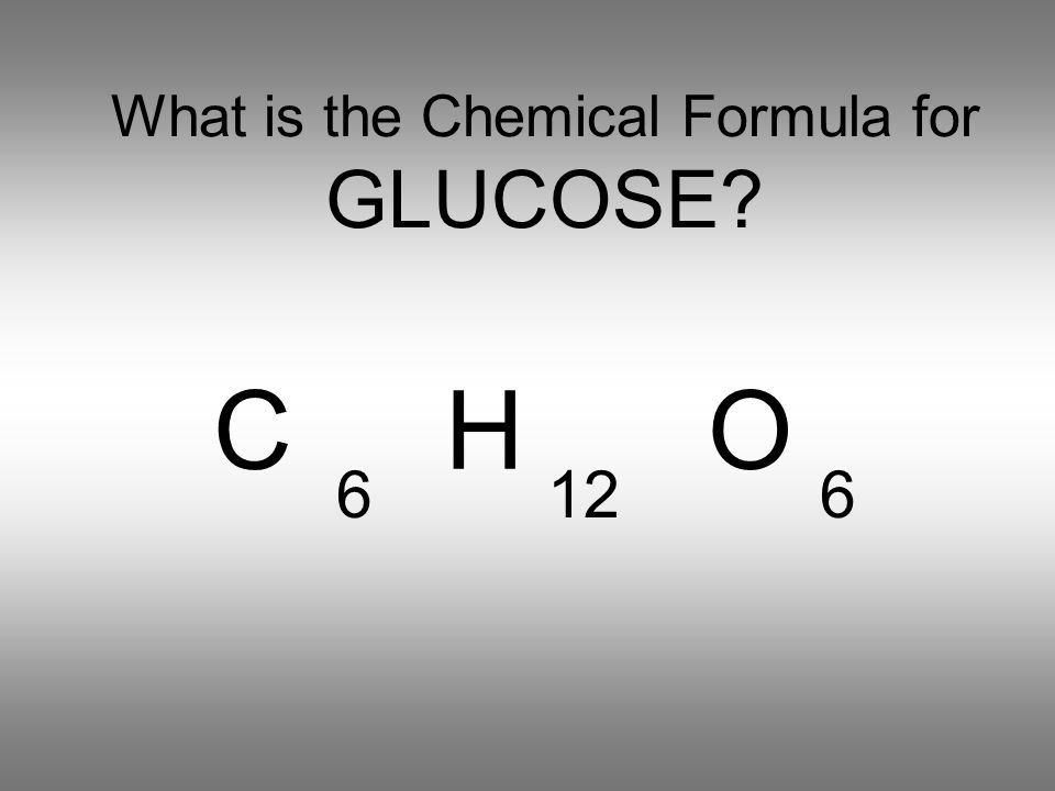 What is the Chemical Formula for GLUCOSE C H O 6126