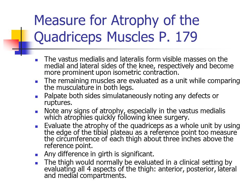 Measure for Atrophy of the Quadriceps Muscles P. 179 The vastus medialis and lateralis form visible masses on the medial and lateral sides of the knee