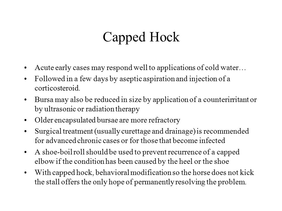 Acute early cases may respond well to applications of cold water… Followed in a few days by aseptic aspiration and injection of a corticosteroid. Burs