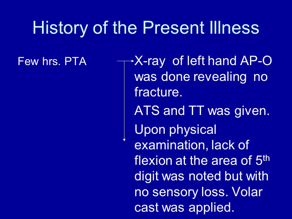 History of the Present Illness Few hrs.