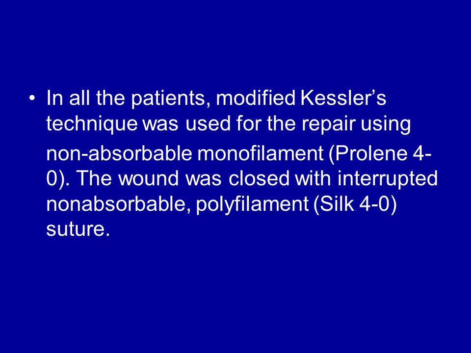 In all the patients, modified Kessler's technique was used for the repair using non-absorbable monofilament (Prolene 4- 0).