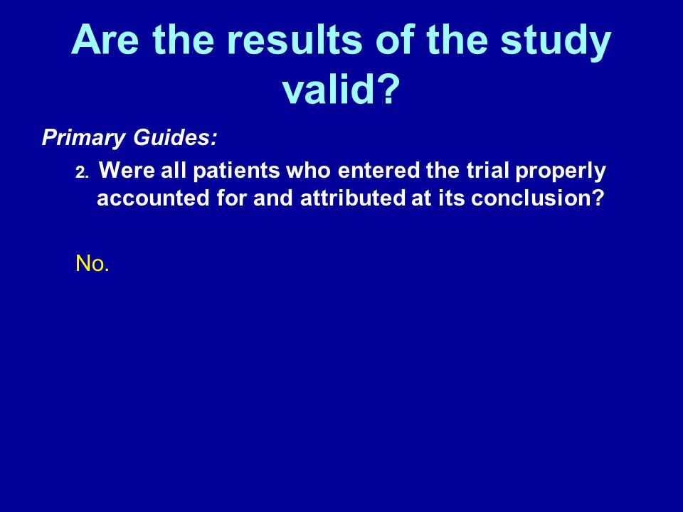 Are the results of the study valid. Primary Guides: 2.