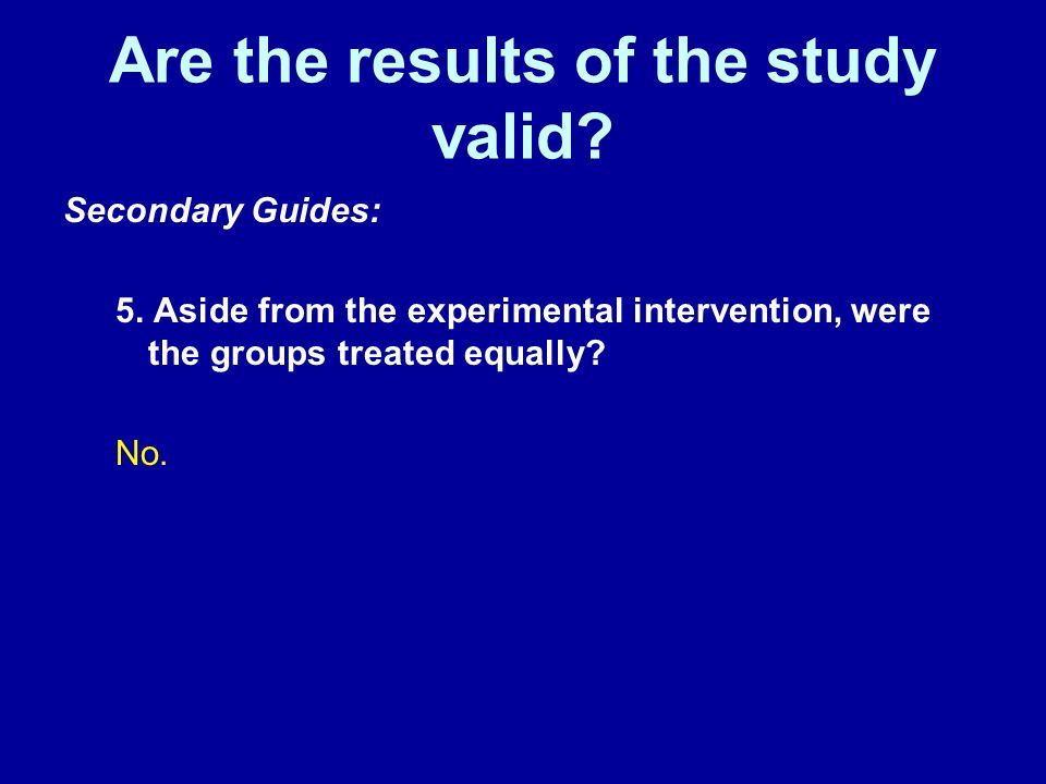 Are the results of the study valid. Secondary Guides: 5.