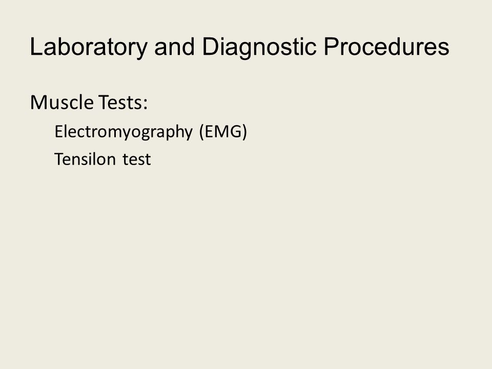 Laboratory and Diagnostic Procedures Muscle Tests: Electromyography (EMG) Tensilon test