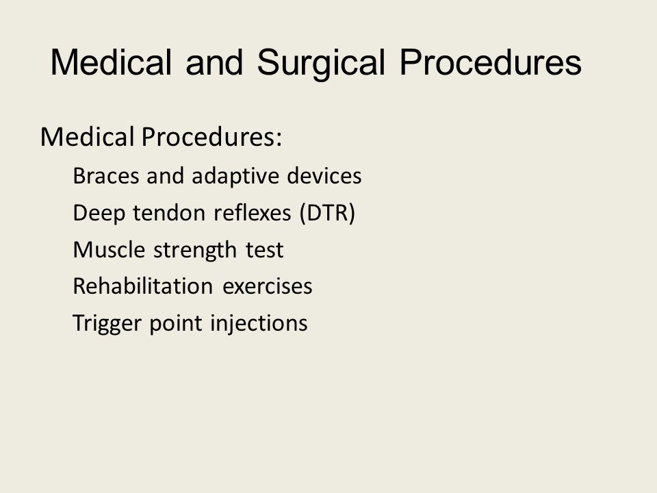 Medical and Surgical Procedures Medical Procedures: Braces and adaptive devices Deep tendon reflexes (DTR) Muscle strength test Rehabilitation exercises Trigger point injections