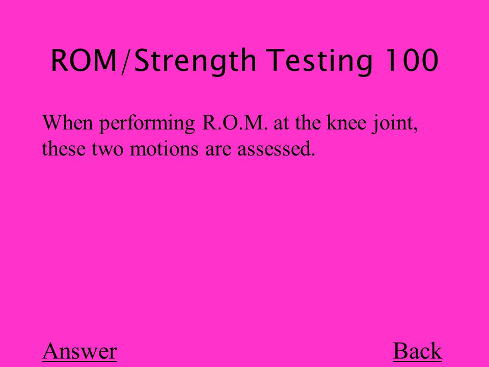 ROM/Strength Testing 100 Back When performing R.O.M.