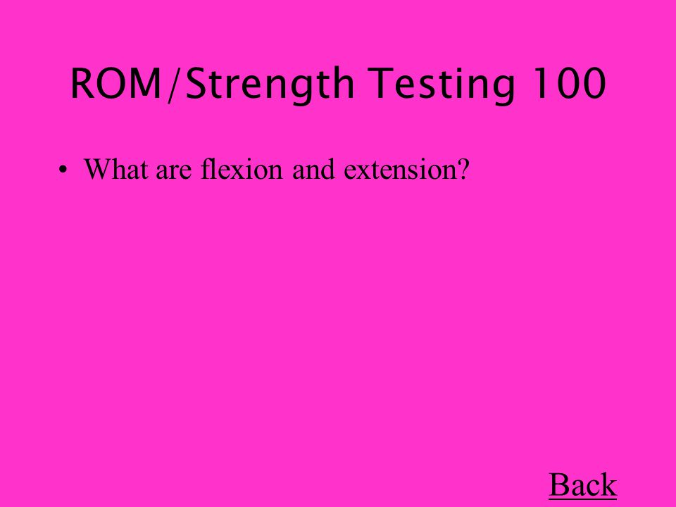 ROM/Strength Testing 100 What are flexion and extension Back