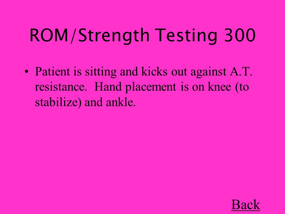 ROM/Strength Testing 300 Patient is sitting and kicks out against A.T.