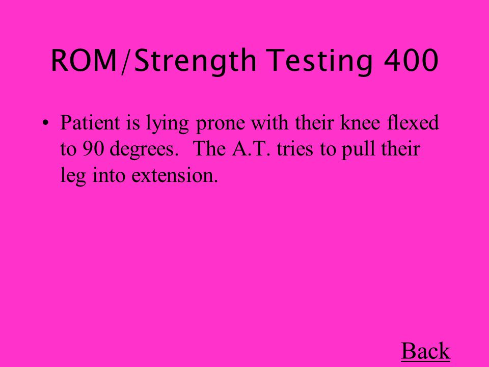 ROM/Strength Testing 400 Patient is lying prone with their knee flexed to 90 degrees.