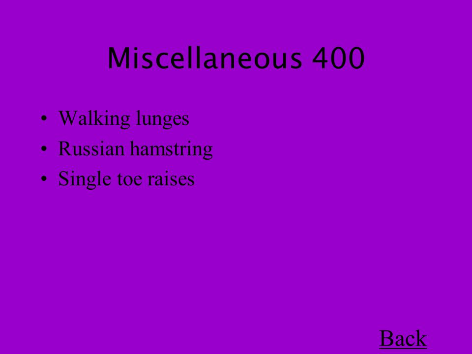 Miscellaneous 400 Walking lunges Russian hamstring Single toe raises Back