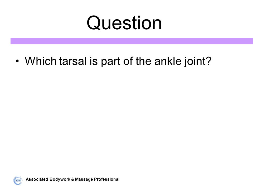 Associated Bodywork & Massage Professional Question Which tarsal is part of the ankle joint