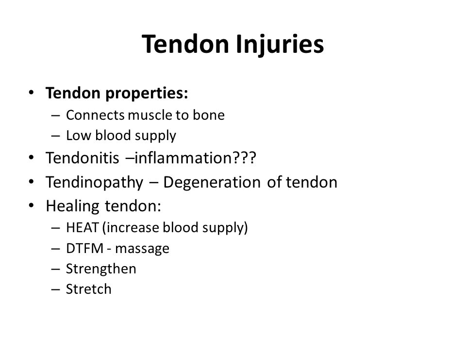 Tendon Injuries Tendon properties: – Connects muscle to bone – Low blood supply Tendonitis –inflammation .