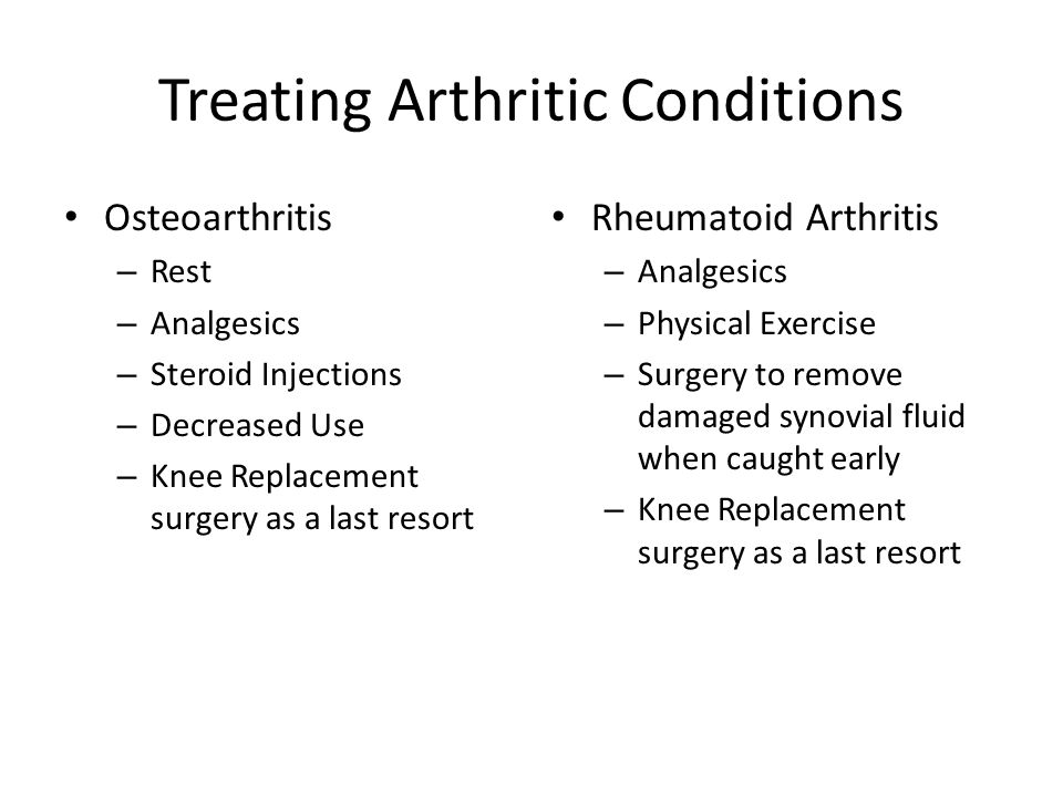 Treating Arthritic Conditions Osteoarthritis – Rest – Analgesics – Steroid Injections – Decreased Use – Knee Replacement surgery as a last resort Rheu