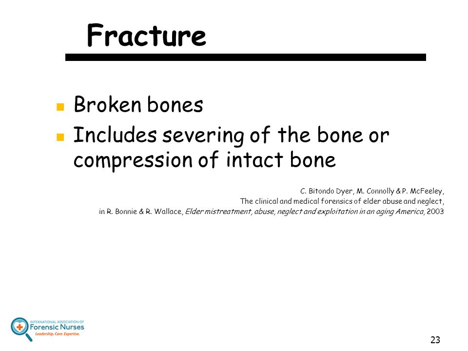 Fracture Broken bones Includes severing of the bone or compression of intact bone C. Bitondo Dyer, M. Connolly & P. McFeeley, The clinical and medical