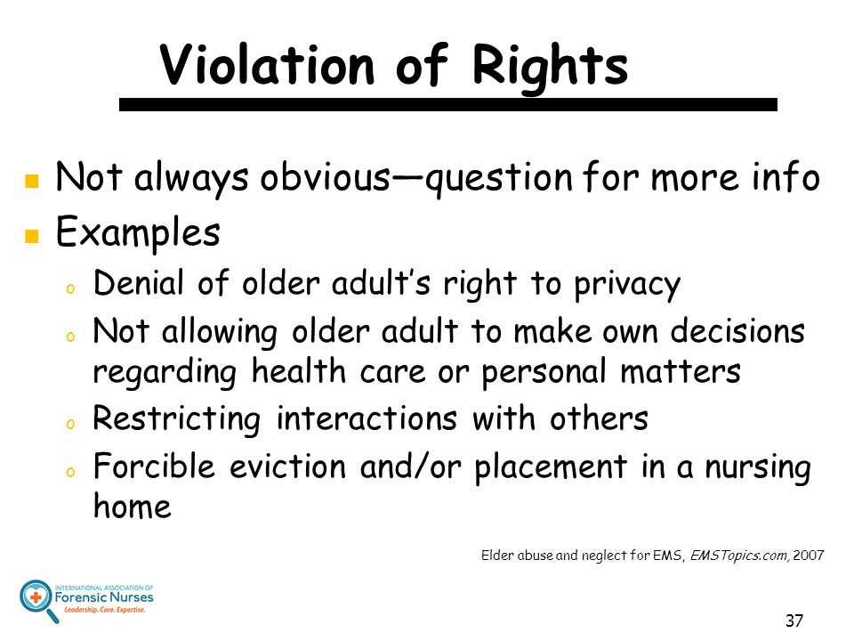 Violation of Rights Not always obvious—question for more info Examples o Denial of older adult's right to privacy o Not allowing older adult to make o