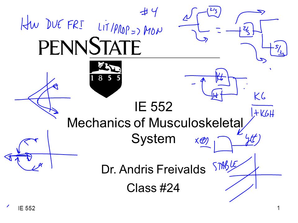 IE 552 1 Mechanics of Musculoskeletal System Dr. Andris Freivalds Class #24