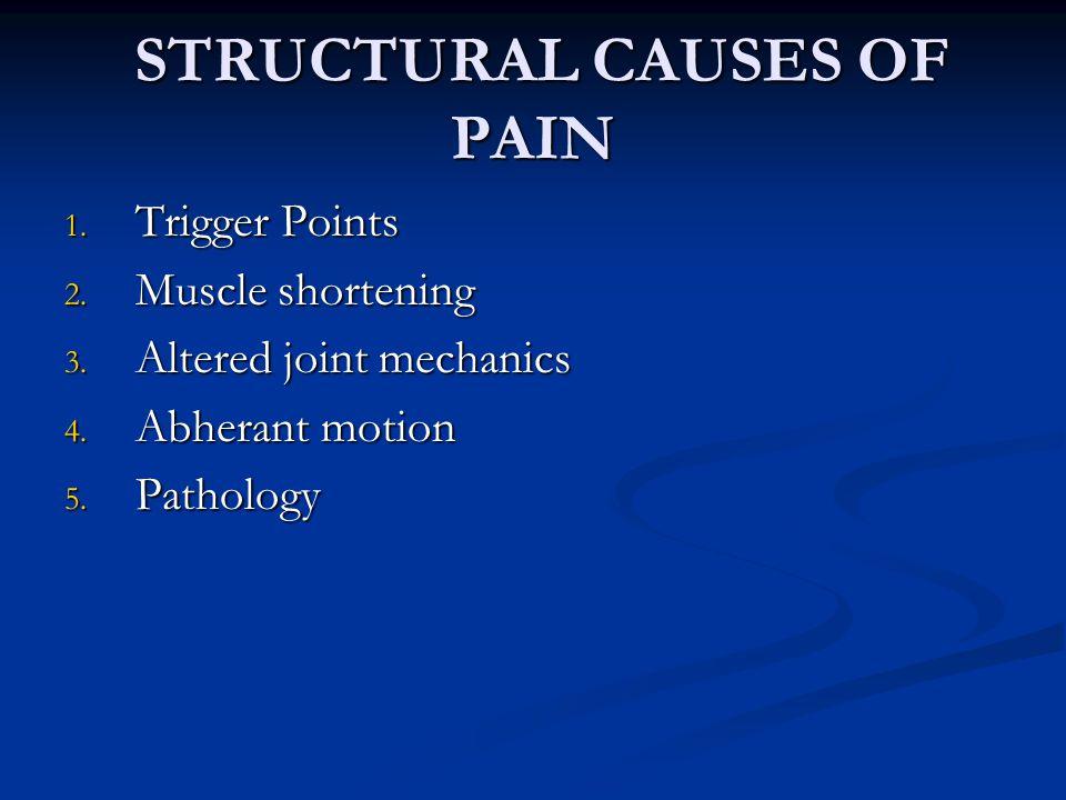STRUCTURAL CAUSES OF PAIN STRUCTURAL CAUSES OF PAIN 1.