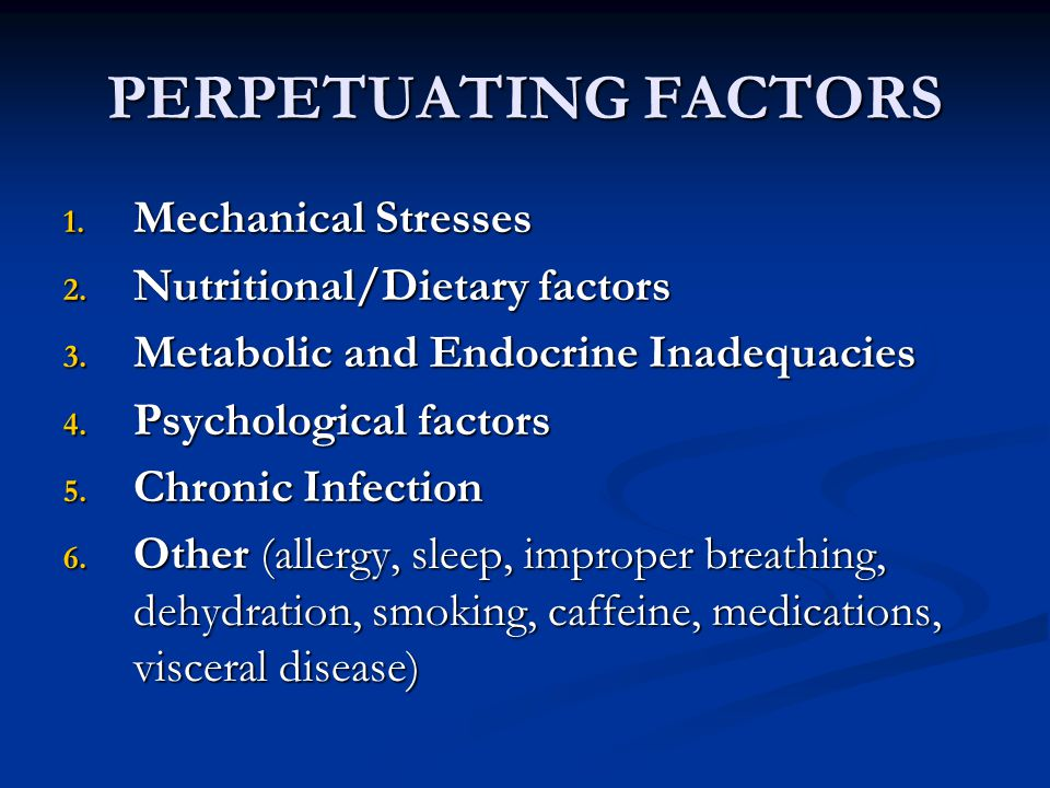 PERPETUATING FACTORS 1. Mechanical Stresses 2. Nutritional/Dietary factors 3.