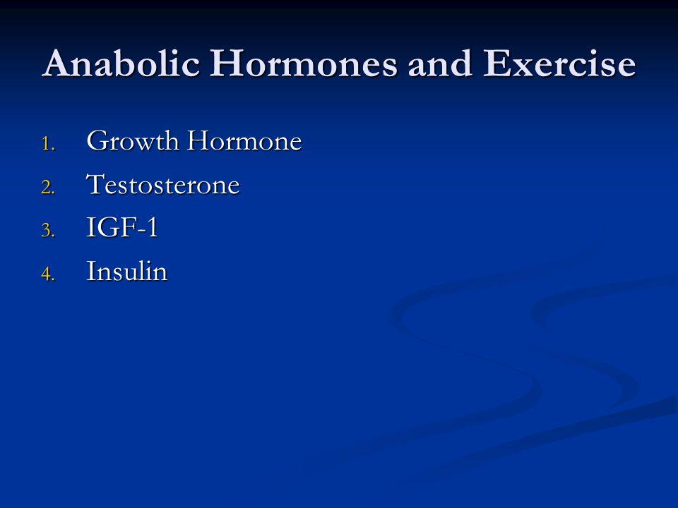 Anabolic Hormones and Exercise 1. Growth Hormone 2. Testosterone 3. IGF-1 4. Insulin