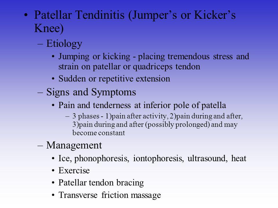 Patellar Tendinitis (Jumper's or Kicker's Knee) –Etiology Jumping or kicking - placing tremendous stress and strain on patellar or quadriceps tendon S