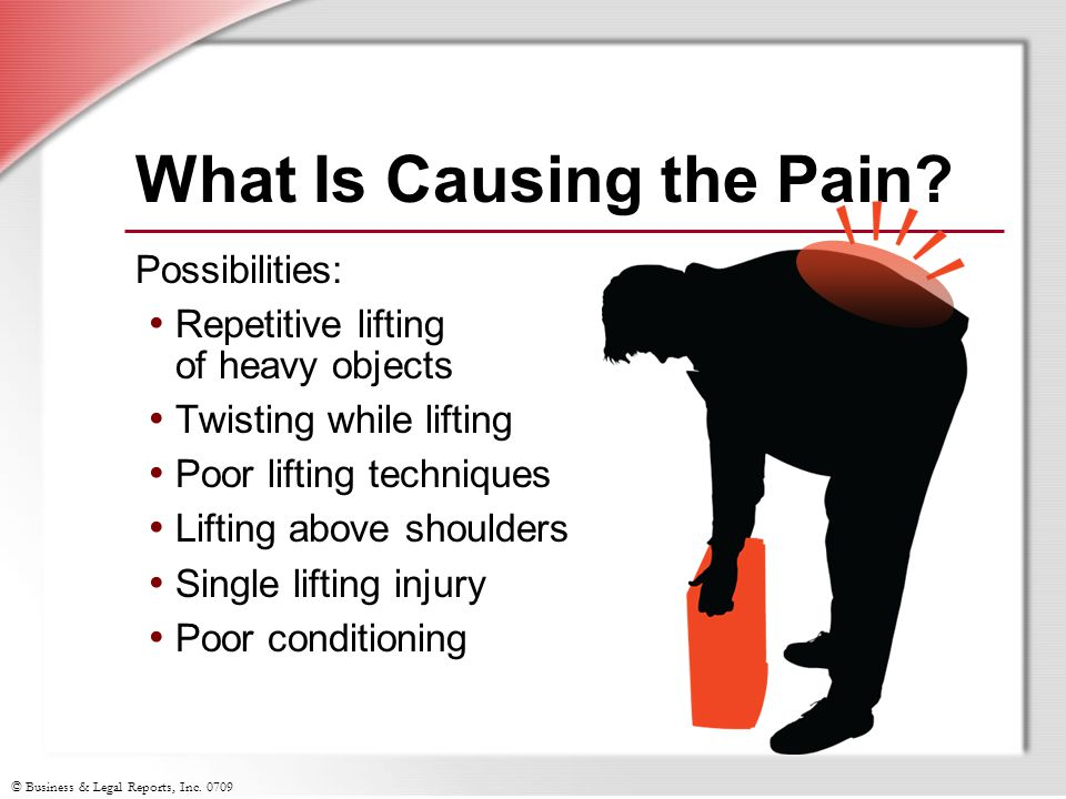 © Business & Legal Reports, Inc. 0709 What Is Causing the Pain.