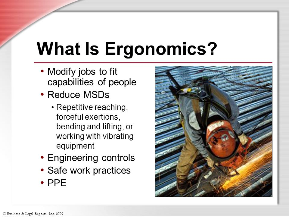 © Business & Legal Reports, Inc. 0709 What Is Ergonomics.