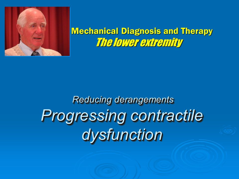 Reducing derangements Progressing contractile dysfunction Reducing derangements Progressing contractile dysfunction Mechanical Diagnosis and Therapy T