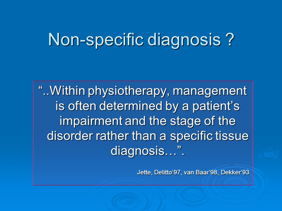 "Non-specific diagnosis ? ""..Within physiotherapy, management is often determined by a patient's impairment and the stage of the disorder rather than a"