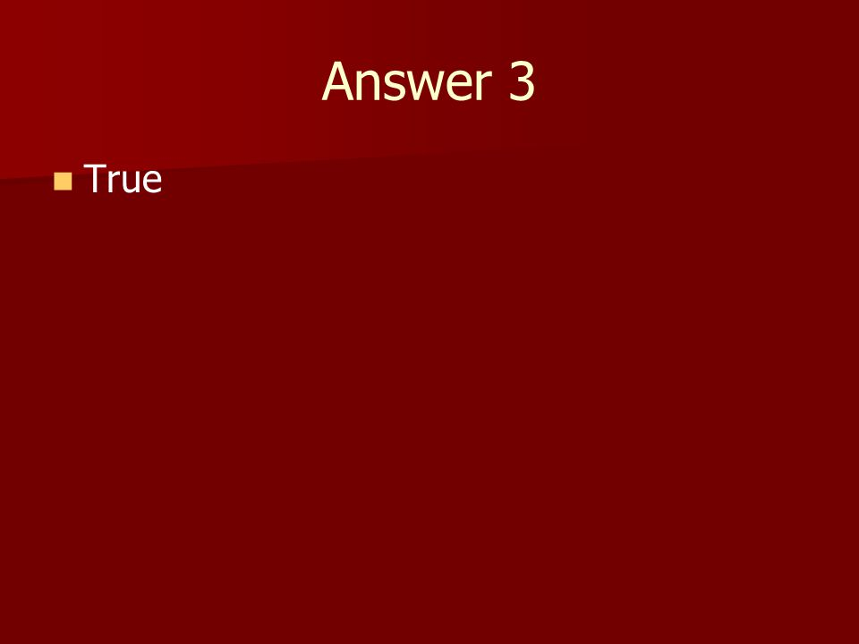 Answer 3 True