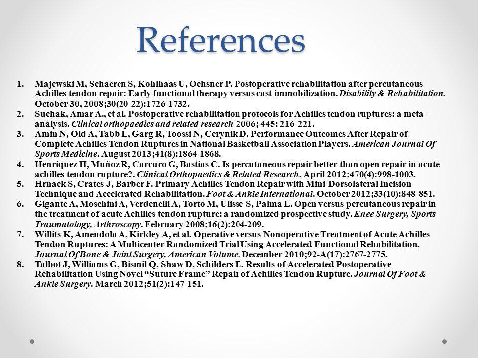 References 1.Majewski M, Schaeren S, Kohlhaas U, Ochsner P. Postoperative rehabilitation after percutaneous Achilles tendon repair: Early functional t