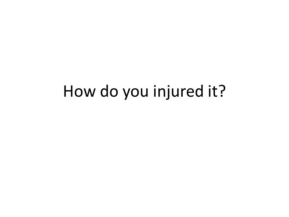 How do you injured it?