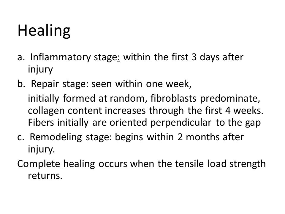 Healing a. Inflammatory stage: within the first 3 days after injury b. Repair stage: seen within one week, initially formed at random, fibroblasts pre