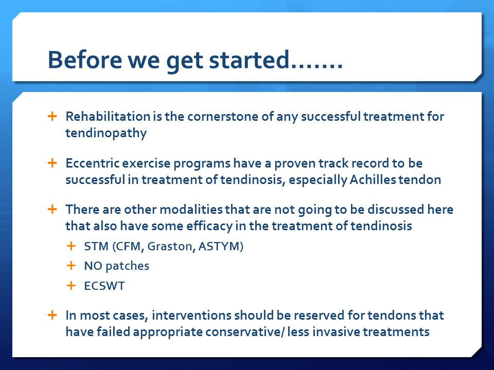 Before we get started…….  Rehabilitation is the cornerstone of any successful treatment for tendinopathy  Eccentric exercise programs have a proven