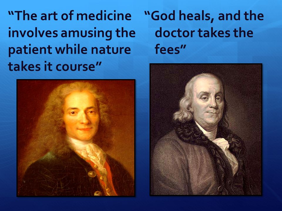 God heals, and the doctor takes the fees The art of medicine involves amusing the patient while nature takes it course