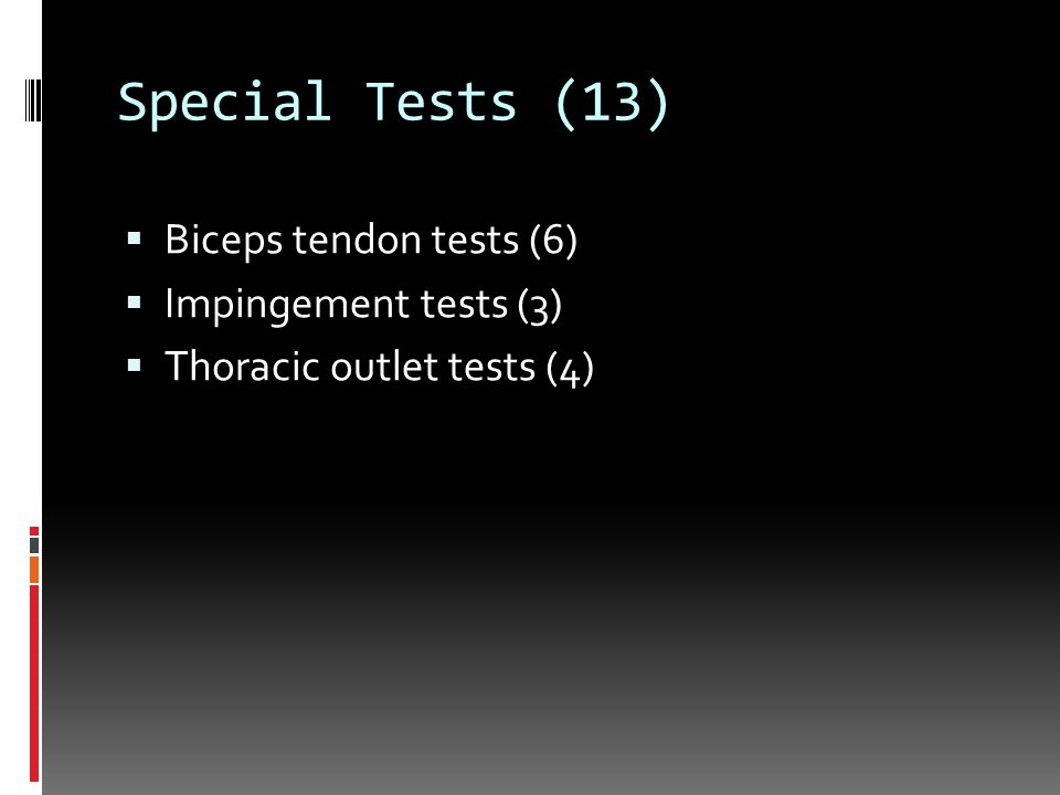 Special Tests (13)  Biceps tendon tests (6)  Impingement tests (3)  Thoracic outlet tests (4)