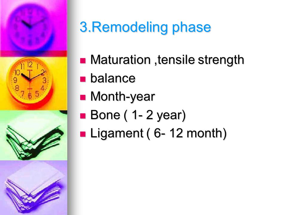 3.Remodeling phase Maturation,tensile strength Maturation,tensile strength balance balance Month-year Month-year Bone ( 1- 2 year) Bone ( 1- 2 year) Ligament ( 6- 12 month) Ligament ( 6- 12 month)