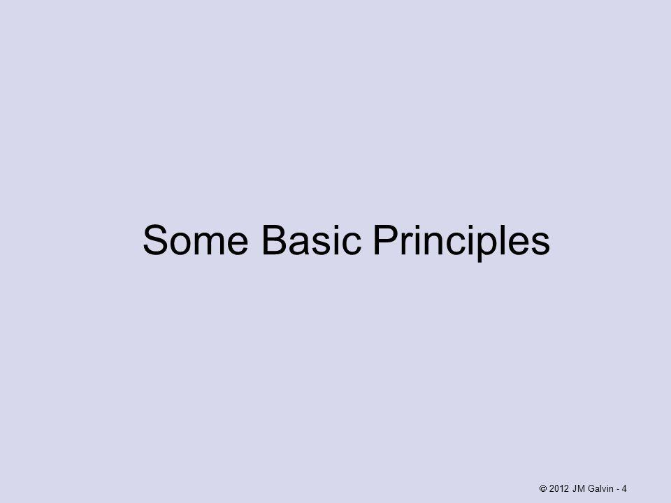 Some Basic Principles  2012 JM Galvin - 4