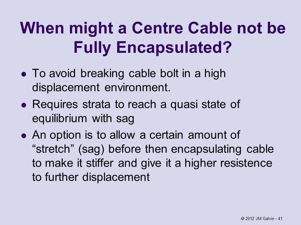 When might a Centre Cable not be Fully Encapsulated.
