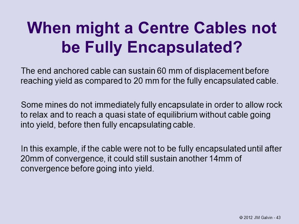 When might a Centre Cables not be Fully Encapsulated.