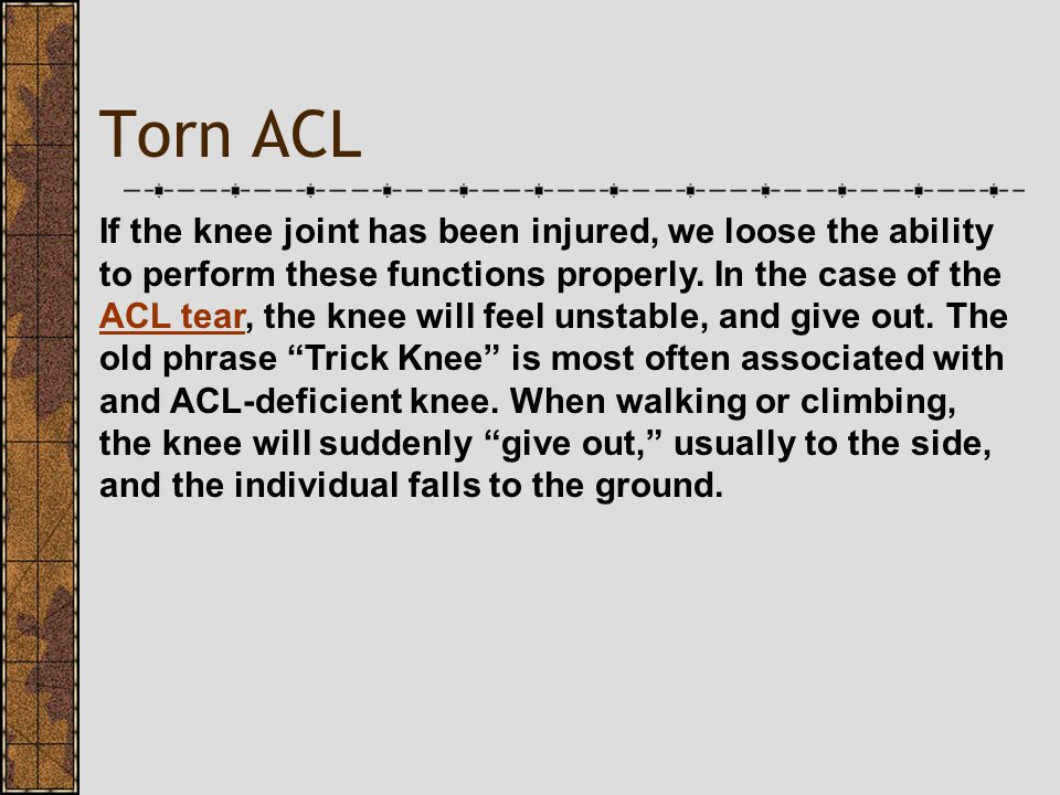 Treatment Treatment of an ACL injury begins with proper recognition of the injury.