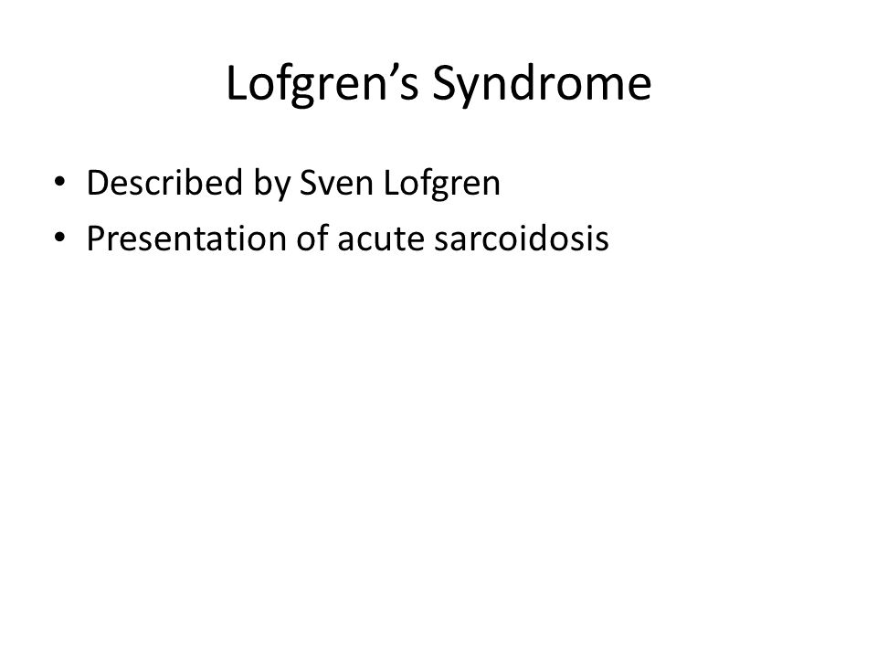 Lofgren's Syndrome Described by Sven Lofgren Presentation of acute sarcoidosis