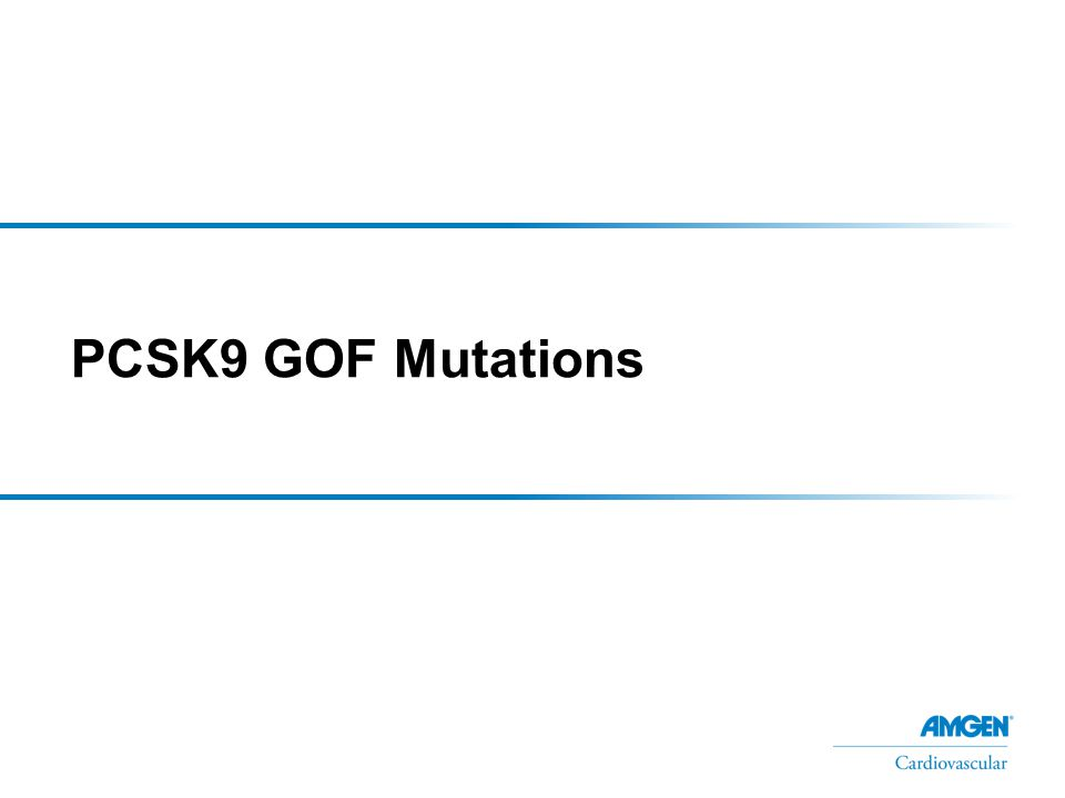 Clinical Outcomes Associated With Genetic Mutations for Gain of PCSK9 Function FH-associated physical abnormalities 1 PCSK9 Function 1 1.