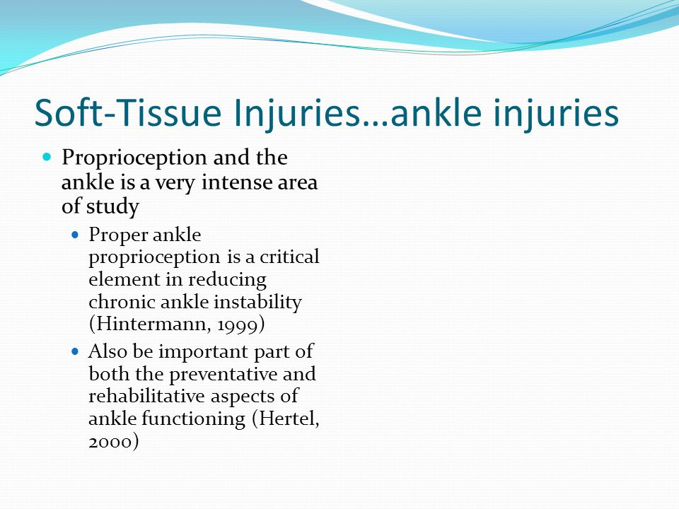 Soft-Tissue Injuries…ankle injuries Whatever the choice of the coach or athlete, many factors must be considered in preventing ankle sprains These include: Type of activity, compliance of the athlete in wearing braces or prophylactic taping, cost to the school or athlete, effectiveness of the brace as reported in research studies There are some consequences of using adhesive tape, including: Blisters, tape cuts, and loss of circulation