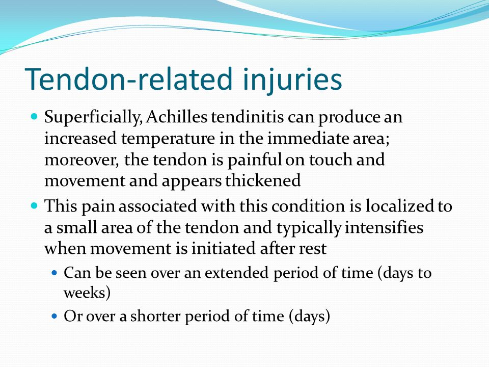 Tendon-related injuries TX for chronic Achilles tendinitis: Immediate rest until the swelling subsids NSAIDS, small heel lift assist the reduction of swelling and the return to practice and competition Stretching has also been shown to be beneficial to athletes with Achilles Tendinitis (Taylor et al., 1990) Controlled stretching on a slant board or against a wall each day will aid in a return to participation Additionally, if an athlete must exercise or run, it is advised this be done in a controlled environment (swimming pool)