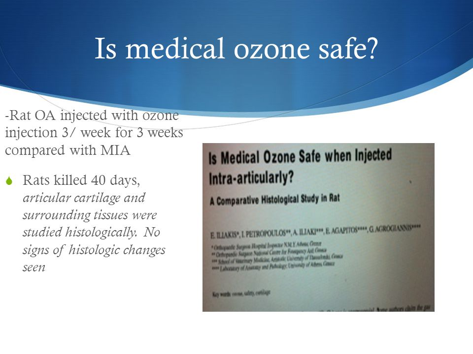 Is medical ozone safe? -Rat OA injected with ozone injection 3/ week for 3 weeks compared with MIA  Rats killed 40 days, articular cartilage and surr