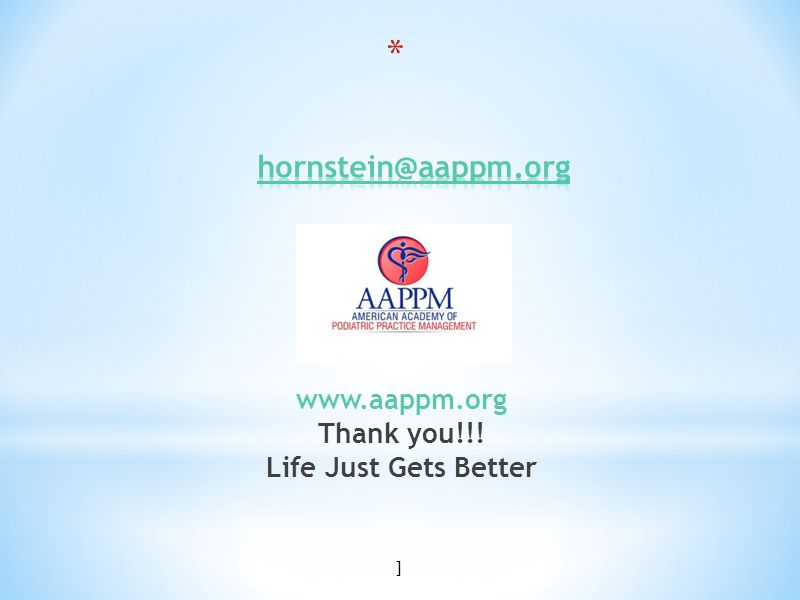 ] www.aappm.org Thank you!!! Life Just Gets Better